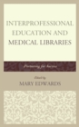 Interprofessional Education and Medical Libraries : Partnering for Success - Book
