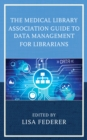 The Medical Library Association Guide to Data Management for Librarians - Book
