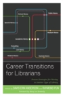 Career Transitions for Librarians : Proven Strategies for Moving to Another Type of Library - Book