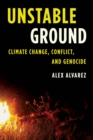 Unstable Ground : Climate Change, Conflict, and Genocide - Book
