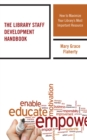The Library Staff Development Handbook : How to Maximize Your Library's Most Important Resource - Book