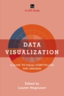 Data Visualization : A Guide to Visual Storytelling for Libraries - Book