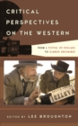 Critical Perspectives on the Western : From A Fistful of Dollars to Django Unchained - Book