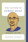The Fiction of Junot Diaz : Reframing the Lens - Book
