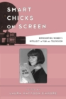 Smart Chicks on Screen : Representing Women's Intellect in Film and Television - Book