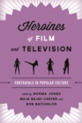 Heroines of Film and Television : Portrayals in Popular Culture - Book