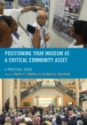 Positioning Your Museum as a Critical Community Asset : A Practical Guide - Book