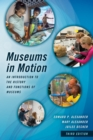 Museums in Motion : An Introduction to the History and Functions of Museums - eBook