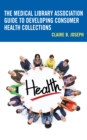 The Medical Library Association Guide to Developing Consumer Health Collections - Book