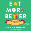 Eat More Better : How to Make Every Bite More Delicious - eAudiobook