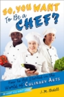 So, You Want to Be a Chef? : How to Get Started in the World of Culinary Arts - eBook