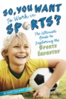 So, You Want to Work in Sports? : The Ultimate Guide to Exploring the Sports Industry - eBook