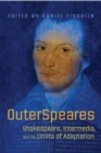 OuterSpeares : Shakespeare, Intermedia, and the Limits of Adaptation - Book