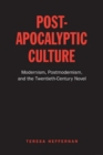 Post-Apocalyptic Culture : Modernism, Postmodernism, and the Twentieth-Century Novel - Book