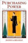 Purchasing Power : Women and the Rise of Canadian Consumer Culture - Book