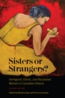 Sisters or Strangers? : Immigrant, Ethnic, and Racialized Women in Canadian History - Book