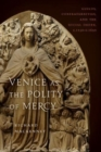 Venice as the Polity of Mercy : Guilds, Confraternities, and the Social Order, c. 1250-c. 1650 - Book