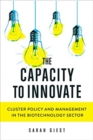 The Capacity to Innovate : Cluster Policy and Management in the Biotechnology Sector - Book