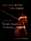 Begins with the Oboe : A History of the Toronto Symphony Orchestra - eBook