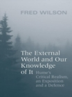The External World and Our Knowledge of  It : Hume's Critical Realism, an Exposition and a Defence - eBook