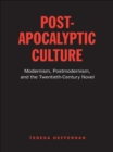 Post-Apocalyptic Culture : Modernism, Postmodernism, and the Twentieth-Century Novel - eBook