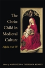 The Christ Child in Medieval Culture : Alpha es et O! - eBook