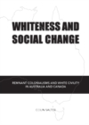 Whiteness and Social Change : Remnant Colonialisms and White Civility in Australia and Canada - eBook
