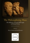 The Philosophizing Muse : The Influence of Greek Philosophy on Roman Poetry - Book