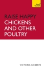 Raise Happy Chickens And Other Poultry: Teach Yourself - Book