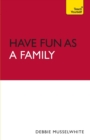 Have Fun as a Family: Teach Yourself - Book