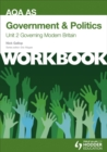 AQA AS Government & Politics Unit 2 Workbook: Governing Modern Britain : Workbook Unit 2 - Book