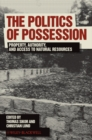 The Politics of Possession : Property, Authority, and Access to Natural Resources - eBook