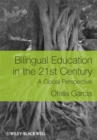 Bilingual Education in the 21st Century : A Global Perspective - eBook