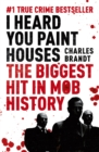 I Heard You Paint Houses : Now Filmed as The Irishman directed by Martin Scorsese - Book
