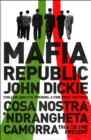 Mafia Republic: Italy's Criminal Curse. Cosa Nostra, 'Ndrangheta and Camorra from 1946 to the Present - eBook