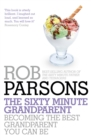 The Sixty Minute Grandparent : Becoming the Best Grandparent You Can Be - Book
