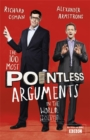 The 100 Most Pointless Arguments in the World : A pointless book written by the presenters of the hit BBC 1 TV show - Book