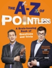 The A-Z of Pointless : A brain-teasing bumper book of questions and trivia - eBook