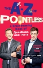 The A-Z of Pointless : A brain-teasing bumper book of questions and trivia - Book