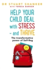 Help Your Child Deal With Stress - and Thrive : The transformative power of Self-Reg - Book