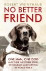 No Better Friend : One Man, One Dog, and Their Incredible Story of Courage and Survival in World War II - eBook