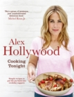 Alex Hollywood: Cooking Tonight : Simple recipes to put the joy back into weekday suppers - eBook