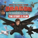 How to Train Your Dragon The Hidden World: The Story of the Film - Book