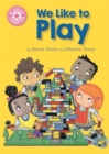 Reading Champion: We Like to Play : Independent Reading Pink 1B - Book