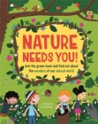 Nature Needs You! : Join the Green Team and find out about the wonders of our natural world - Book