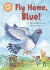 Fly Home, Blue! : Independent Reading Orange 6 - eBook
