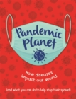 Pandemic Planet : How diseases impact our world (and what you can do to help stop their spread) - Book
