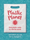 Plastic Planet : How Plastic Came to Rule the World (and What You Can Do to Change It) - eBook