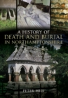 A History of Death and Burial in Northamptonshire - Book