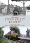 Stour Valley Railway Through Time : Marks Tey to Bury St Edmunds & Cavendish - Book